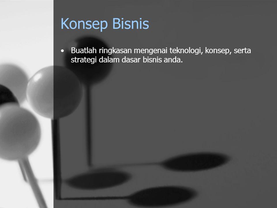 Konsep Bisnis Buatlah ringkasan mengenai teknologi, konsep, serta strategi dalam dasar bisnis anda.