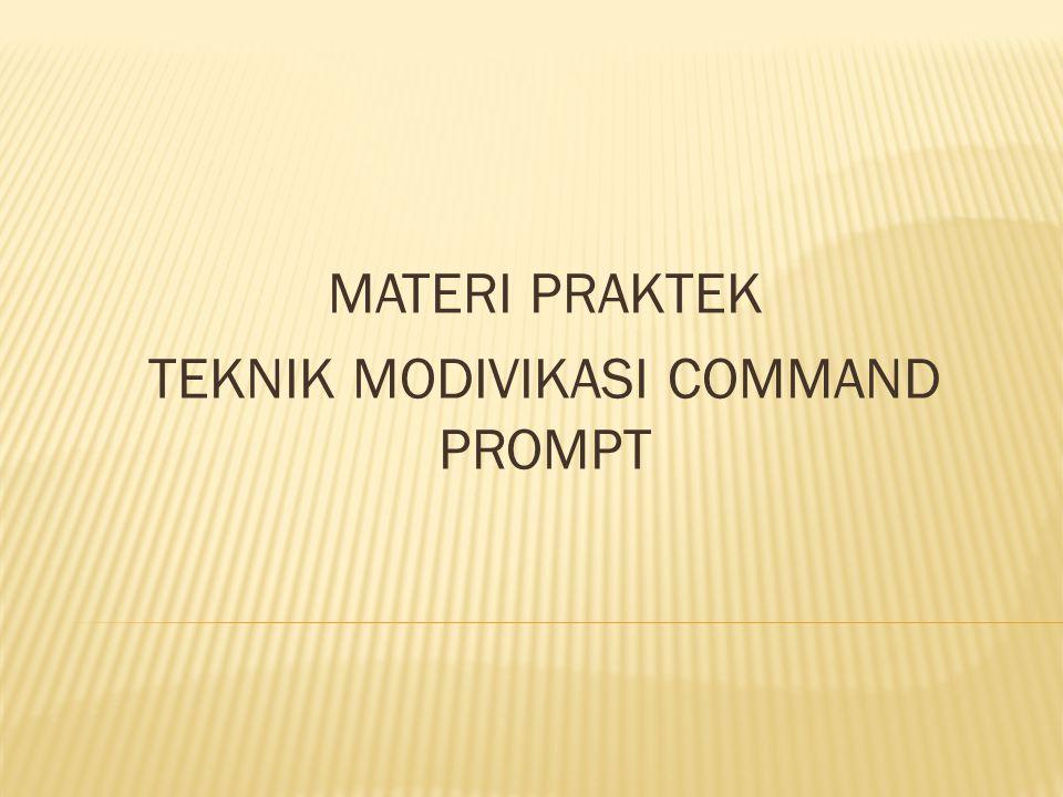 MATERI PRAKTEK TEKNIK MODIVIKASI COMMAND PROMPT