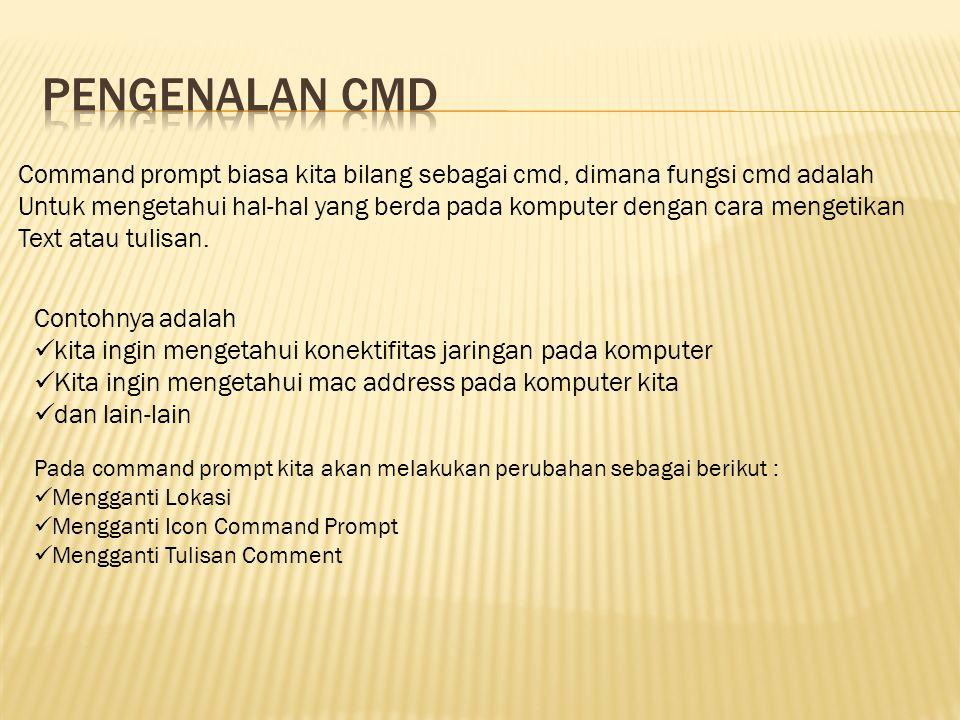 Pengenalan CMd Command prompt biasa kita bilang sebagai cmd, dimana fungsi cmd adalah.
