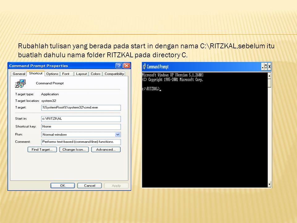 Rubahlah tulisan yang berada pada start in dengan nama C:\RITZKAL,sebelum itu buatlah dahulu nama folder RITZKAL pada directory C.