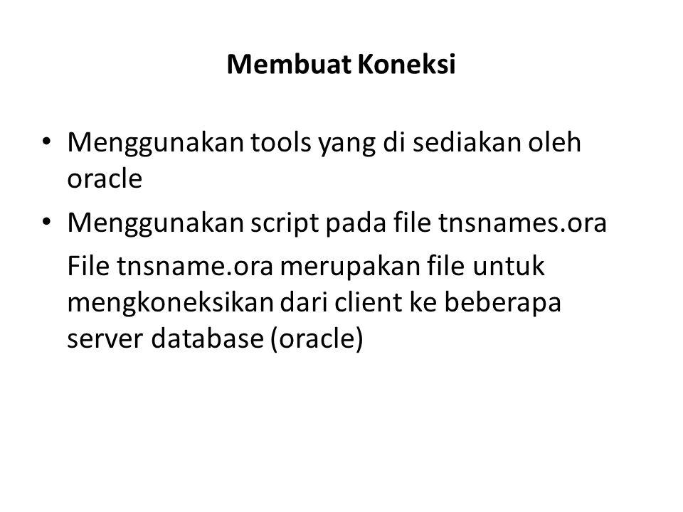 Membuat Koneksi Menggunakan tools yang di sediakan oleh oracle. Menggunakan script pada file tnsnames.ora.