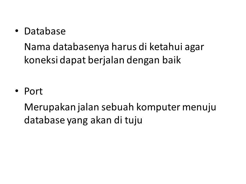 Database Nama databasenya harus di ketahui agar koneksi dapat berjalan dengan baik. Port.