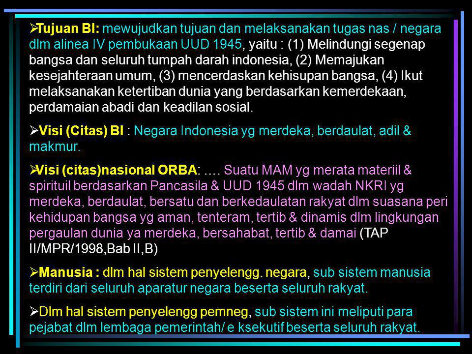 Tujuan BI: mewujudkan tujuan dan melaksanakan tugas nas / negara dlm alinea IV pembukaan UUD 1945, yaitu : (1) Melindungi segenap bangsa dan seluruh tumpah darah indonesia, (2) Memajukan kesejahteraan umum, (3) mencerdaskan kehisupan bangsa, (4) Ikut melaksanakan ketertiban dunia yang berdasarkan kemerdekaan, perdamaian abadi dan keadilan sosial.