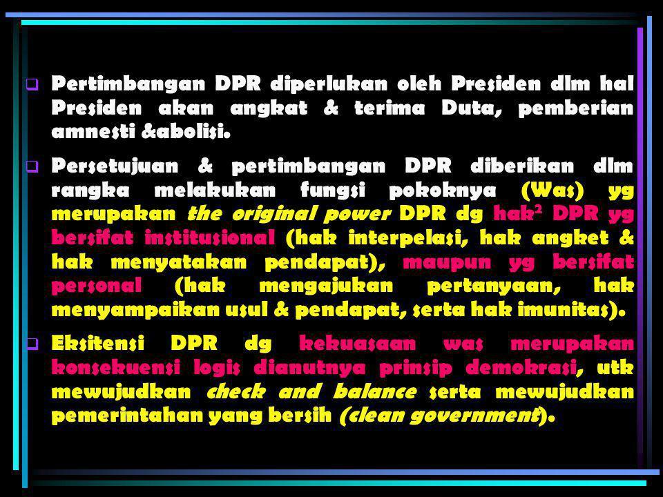 Pertimbangan DPR diperlukan oleh Presiden dlm hal Presiden akan angkat & terima Duta, pemberian amnesti &abolisi.