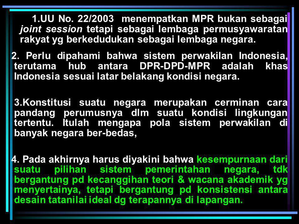 1.UU No. 22/2003 menempatkan MPR bukan sebagai joint session tetapi sebagai lembaga permusyawaratan rakyat yg berkedudukan sebagai lembaga negara.