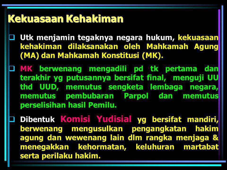 Kekuasaan Kehakiman Utk menjamin tegaknya negara hukum, kekuasaan kehakiman dilaksanakan oleh Mahkamah Agung (MA) dan Mahkamah Konstitusi (MK).