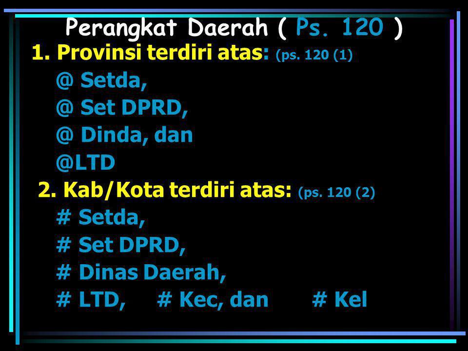 Perangkat Daerah ( Ps. 120 ) 1. Provinsi terdiri atas: (ps. 120 (1)