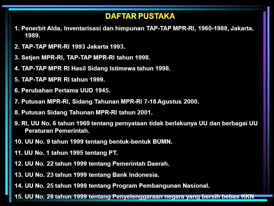 DAFTAR PUSTAKA 1. Penerbit Alda, Inventarisasi dan himpunan TAP-TAP MPR-RI, 1960-1988, Jakarta, 1989.