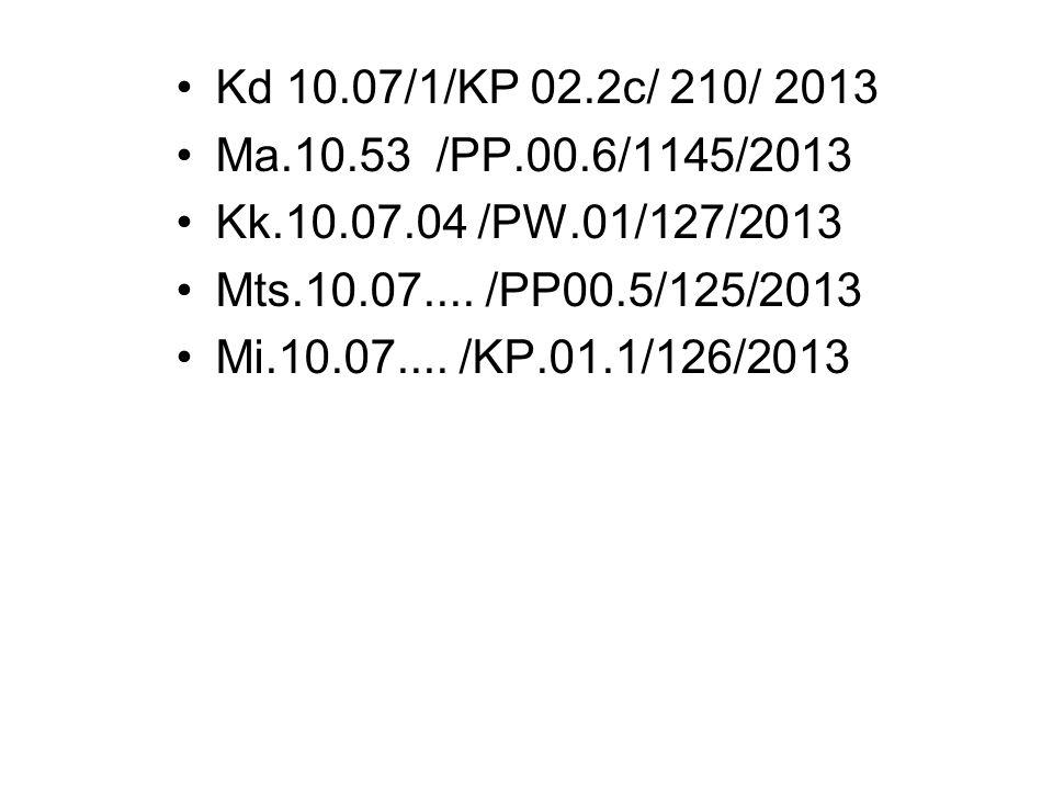 Kd 10.07/1/KP 02.2c/ 210/ 2013 Ma.10.53 /PP.00.6/1145/2013. Kk.10.07.04 /PW.01/127/2013. Mts.10.07.... /PP00.5/125/2013.
