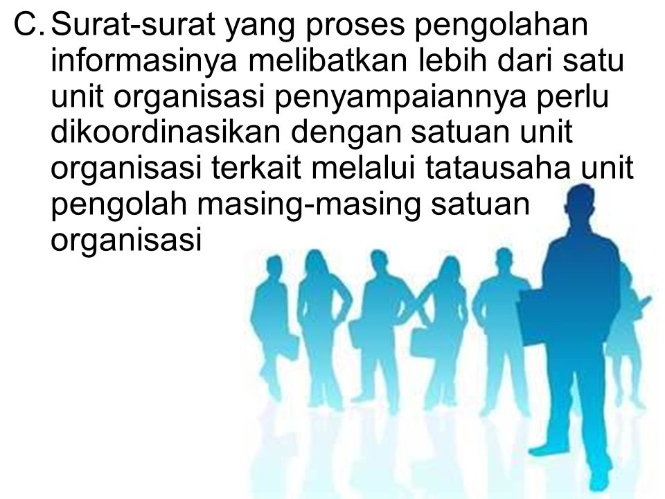 Surat-surat yang proses pengolahan informasinya melibatkan lebih dari satu unit organisasi penyampaiannya perlu dikoordinasikan dengan satuan unit organisasi terkait melalui tatausaha unit pengolah masing-masing satuan organisasi