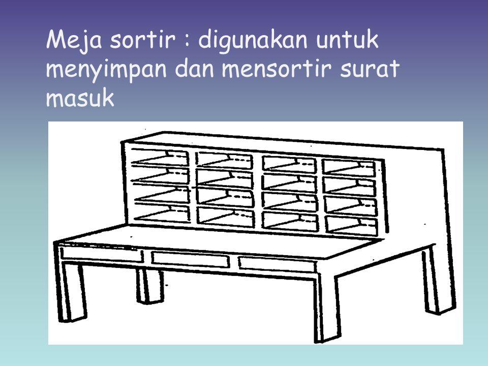 Meja sortir : digunakan untuk menyimpan dan mensortir surat masuk