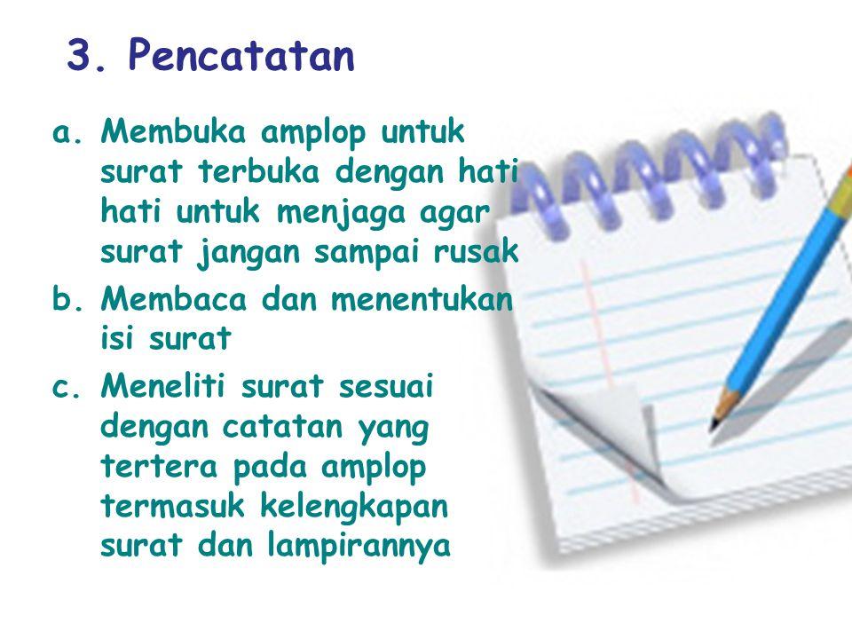 3. Pencatatan Membuka amplop untuk surat terbuka dengan hati hati untuk menjaga agar surat jangan sampai rusak.