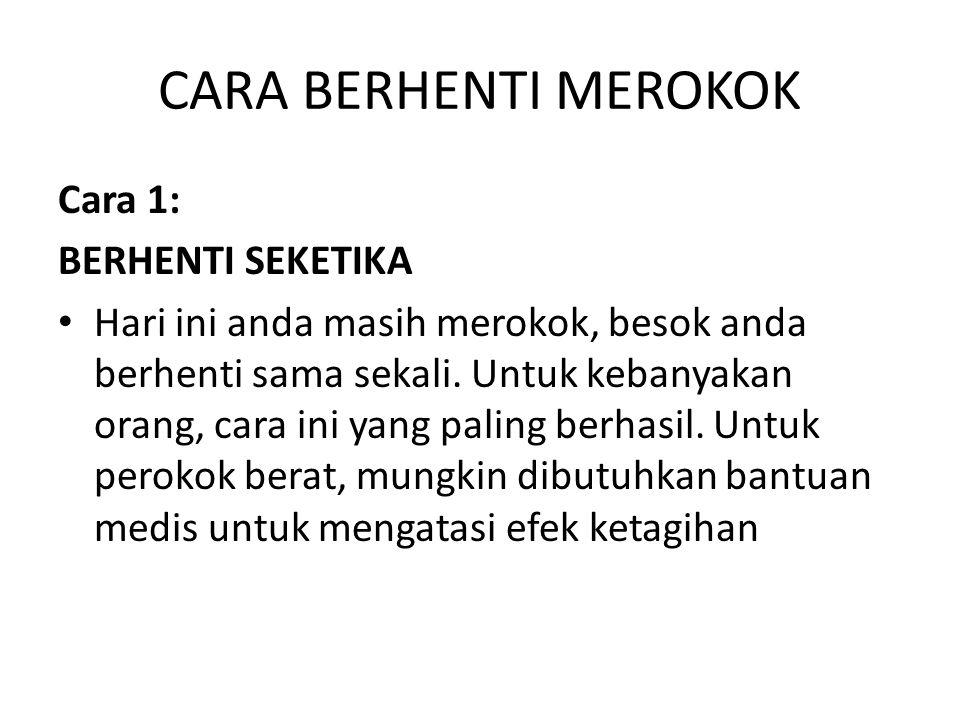 CARA BERHENTI MEROKOK Cara 1: BERHENTI SEKETIKA