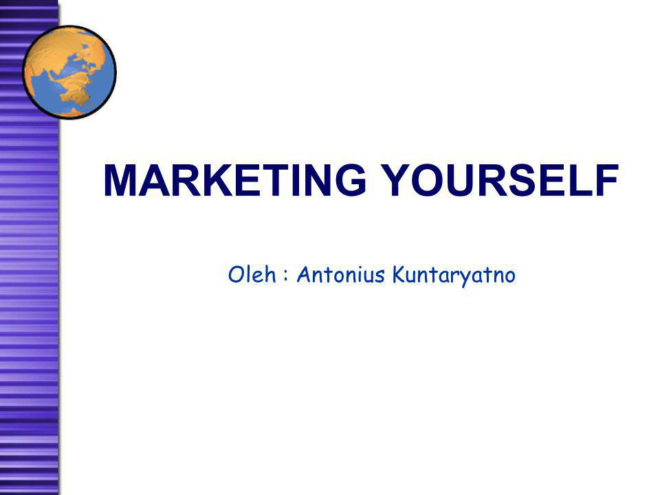 MARKETING YOURSELF Oleh : Antonius Kuntaryatno