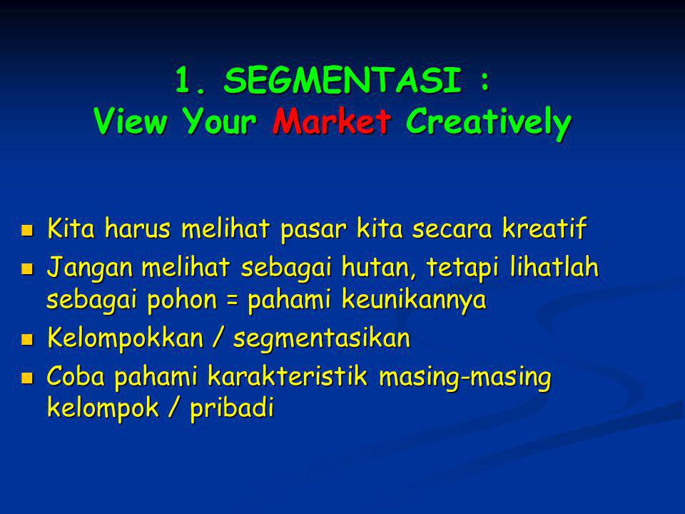 1. SEGMENTASI : View Your Market Creatively
