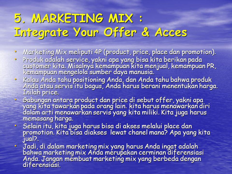 5. MARKETING MIX : Integrate Your Offer & Acces
