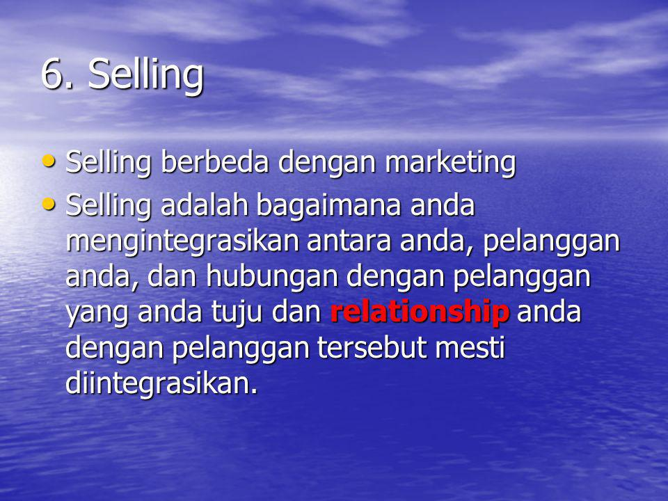 6. Selling Selling berbeda dengan marketing