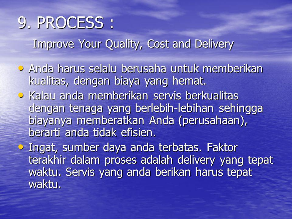 9. PROCESS : Improve Your Quality, Cost and Delivery