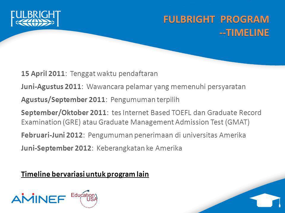 FULBRIGHT PROGRAM --TIMELINE 15 April 2011: Tenggat waktu pendaftaran