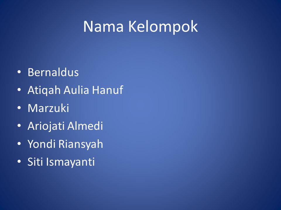 Nama Kelompok Bernaldus Atiqah Aulia Hanuf Marzuki Ariojati Almedi