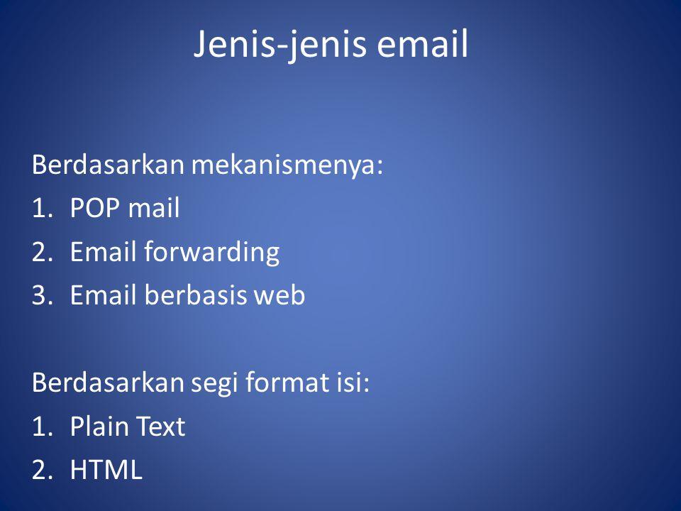 Jenis-jenis email Berdasarkan mekanismenya: POP mail Email forwarding