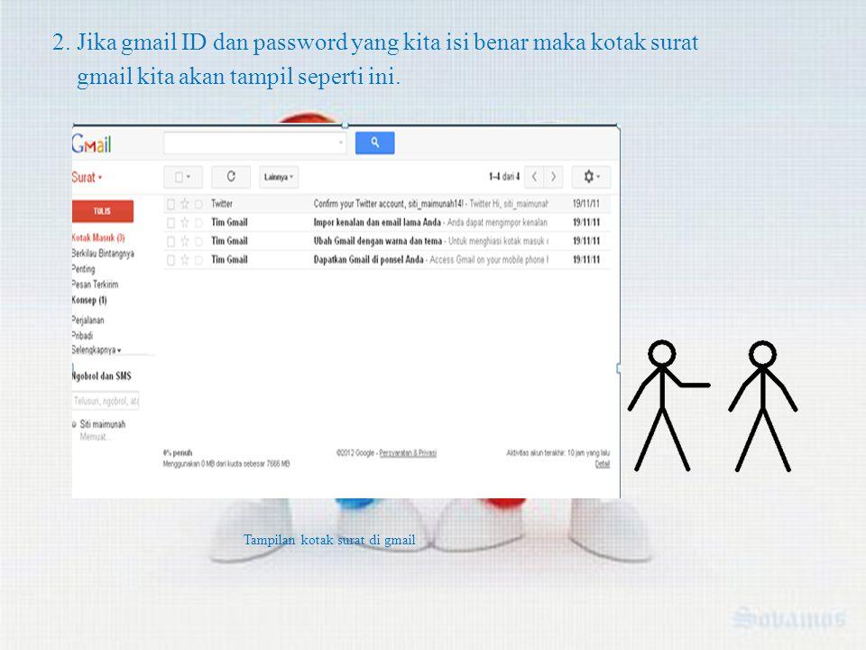 2. Jika gmail ID dan password yang kita isi benar maka kotak surat