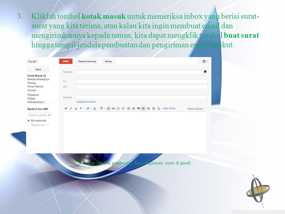 Kliklah tombol kotak masuk untuk memeriksa inbox yang berisi surat-surat yang kita terima, atau kalau kita ingin membuat email dan mengirimkannya kepada teman, kita dapat mengklik tombol buat surat hingga tampil jendela pembuatan dan pengiriman email berikut.