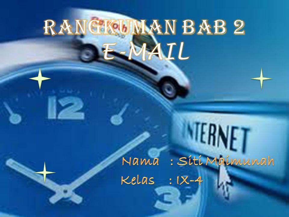 Rangkuman BAB 2 E-MAIL Nama : Siti Maimunah Kelas : IX-4