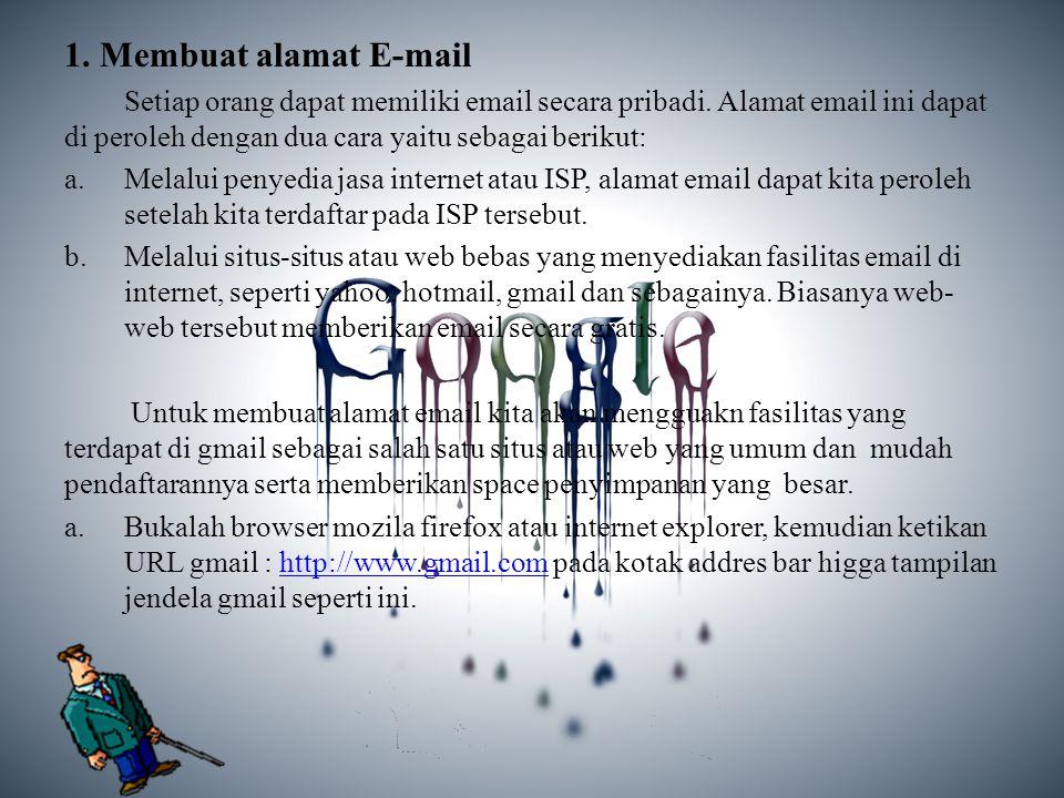 1. Membuat alamat E-mail Setiap orang dapat memiliki email secara pribadi. Alamat email ini dapat di peroleh dengan dua cara yaitu sebagai berikut: