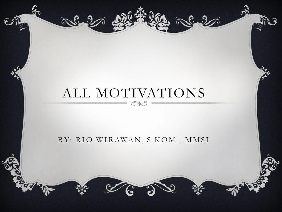 ALL MOTIVATIONS BY: RIO WIRAWAN, S.Kom., MMSi