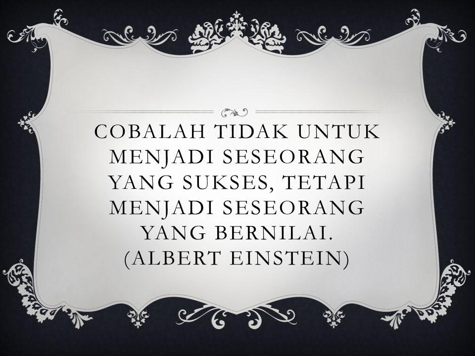 Cobalah tidak untuk menjadi seseorang yang sukses, tetapi menjadi seseorang yang bernilai.