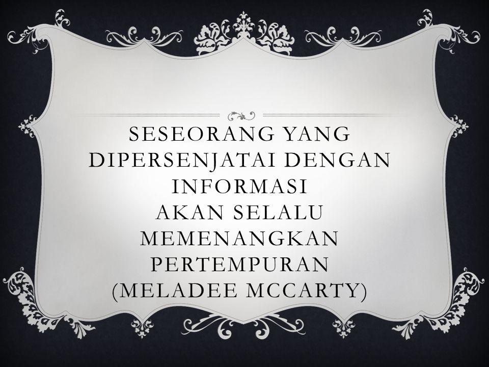 SESEORANG yang dipersenjatai dengan informasi Akan selalu memenangkan pertempuran (Meladee McCarty)