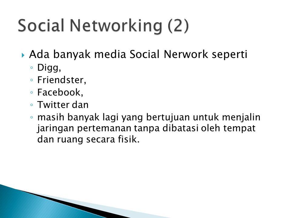 Social Networking (2) Ada banyak media Social Nerwork seperti Digg,