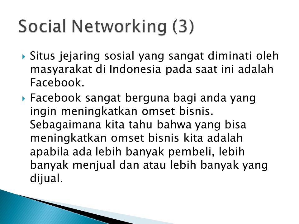 Social Networking (3) Situs jejaring sosial yang sangat diminati oleh masyarakat di Indonesia pada saat ini adalah Facebook.