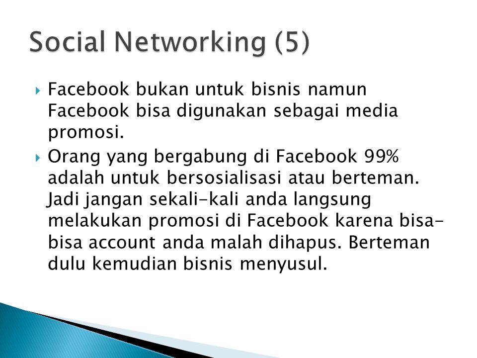 Social Networking (5) Facebook bukan untuk bisnis namun Facebook bisa digunakan sebagai media promosi.