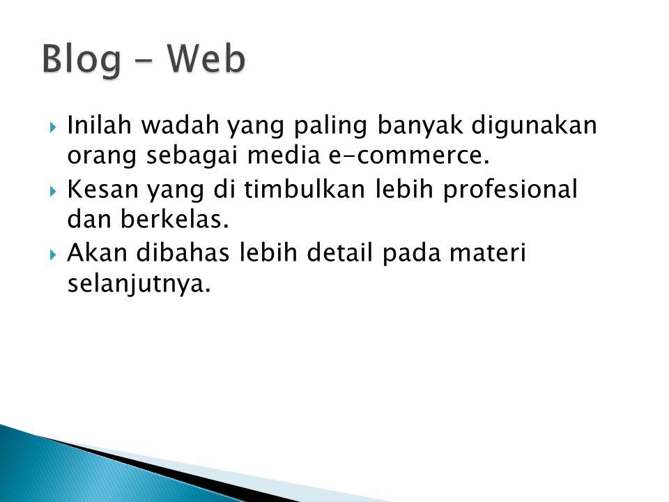 Blog - Web Inilah wadah yang paling banyak digunakan orang sebagai media e-commerce. Kesan yang di timbulkan lebih profesional dan berkelas.