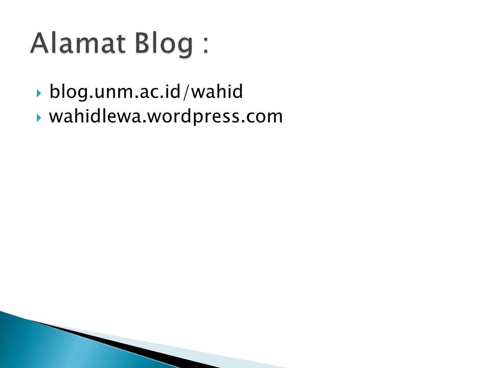 Alamat Blog : blog.unm.ac.id/wahid wahidlewa.wordpress.com