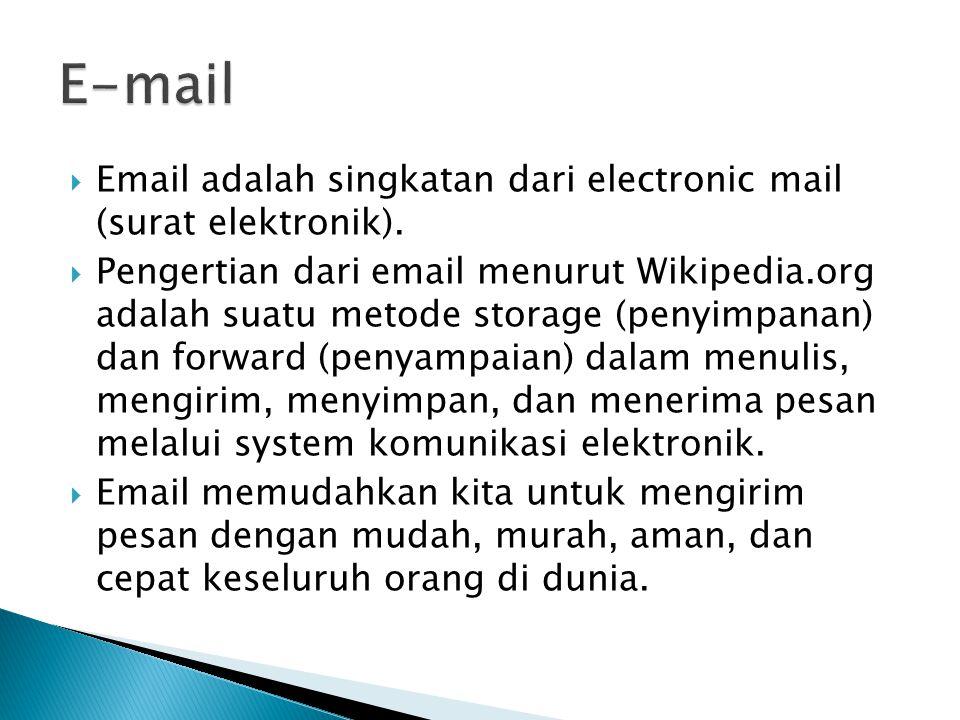 E-mail Email adalah singkatan dari electronic mail (surat elektronik).