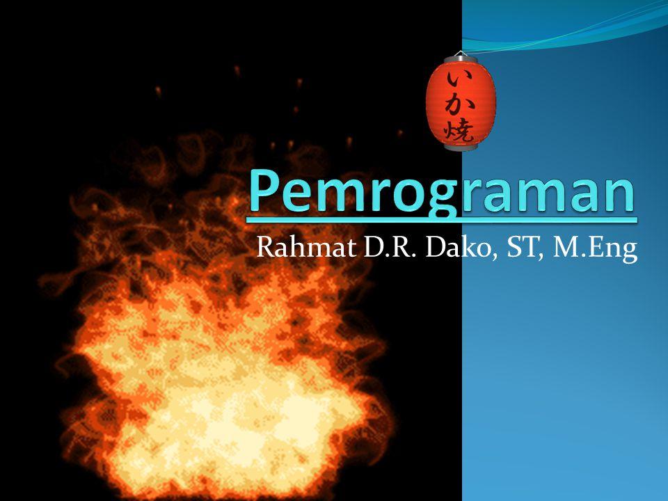 Pemrograman Rahmat D.R. Dako, ST, M.Eng