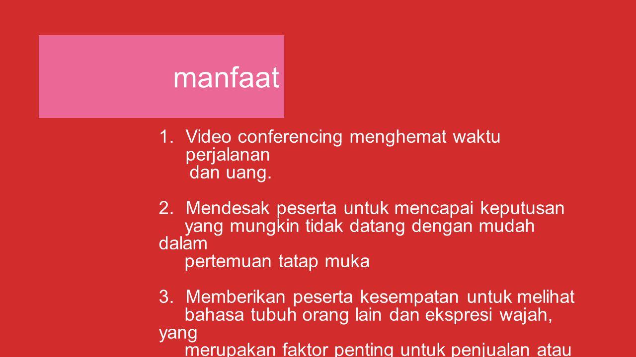 manfaat Video conferencing menghemat waktu perjalanan dan uang.