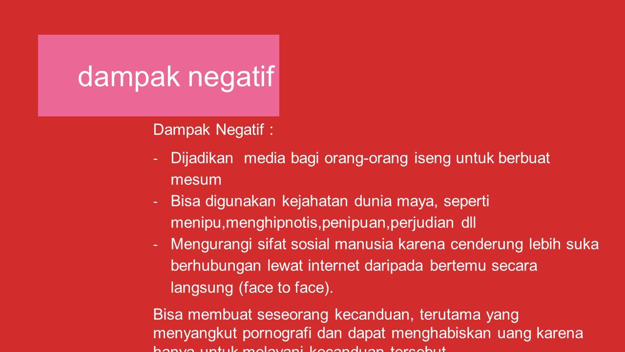 dampak negatif Dampak Negatif :