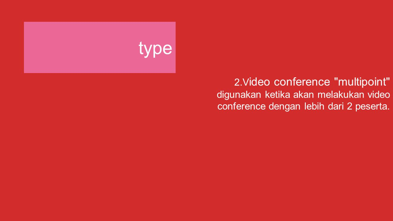 type 2.Video conference multipoint