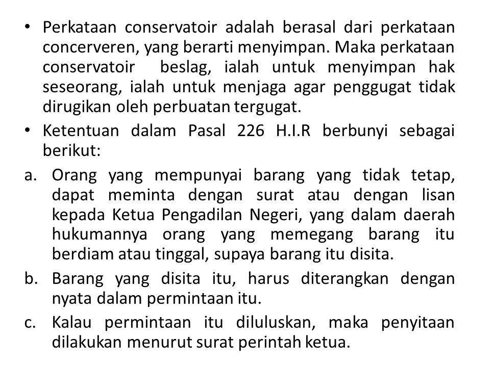 Perkataan conservatoir adalah berasal dari perkataan concerveren, yang berarti menyimpan. Maka perkataan conservatoir beslag, ialah untuk menyimpan hak seseorang, ialah untuk menjaga agar penggugat tidak dirugikan oleh perbuatan tergugat.