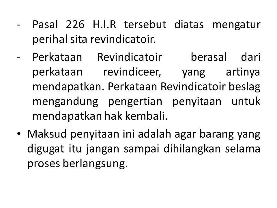 Pasal 226 H.I.R tersebut diatas mengatur perihal sita revindicatoir.