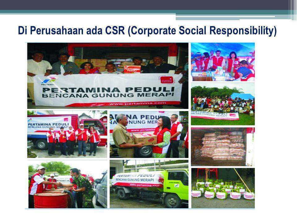 Di Perusahaan ada CSR (Corporate Social Responsibility)