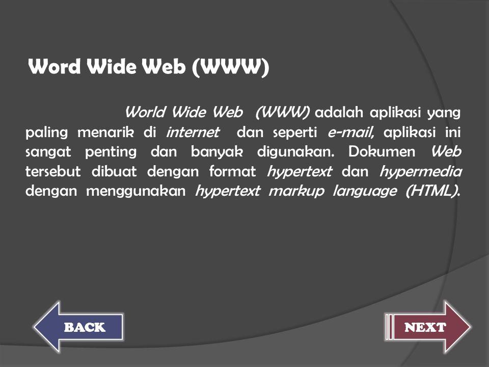 World Wide Web (WWW) adalah aplikasi yang paling menarik di internet dan seperti e-mail, aplikasi ini sangat penting dan banyak digunakan. Dokumen Web tersebut dibuat dengan format hypertext dan hypermedia dengan menggunakan hypertext markup language (HTML).