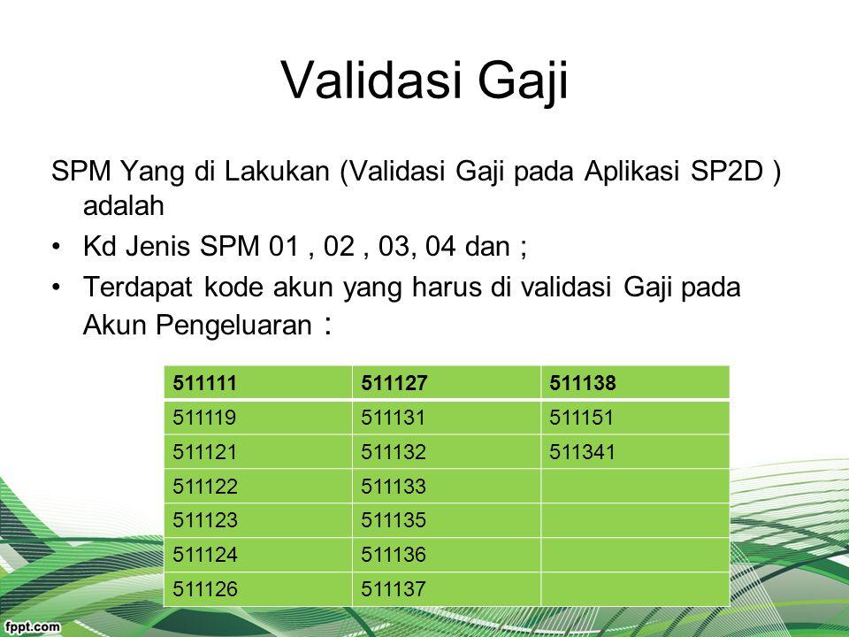 Validasi Gaji SPM Yang di Lakukan (Validasi Gaji pada Aplikasi SP2D ) adalah. Kd Jenis SPM 01 , 02 , 03, 04 dan ;