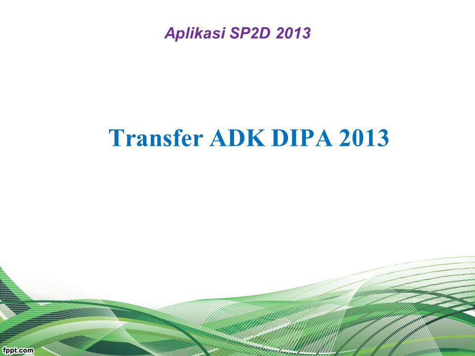 Aplikasi SP2D 2013 Transfer ADK DIPA 2013
