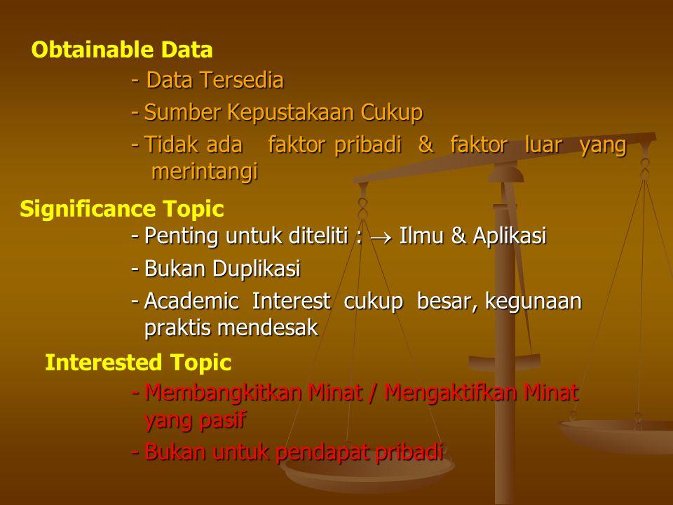 Obtainable Data - Data Tersedia. - Sumber Kepustakaan Cukup. - Tidak ada faktor pribadi & faktor luar yang merintangi.