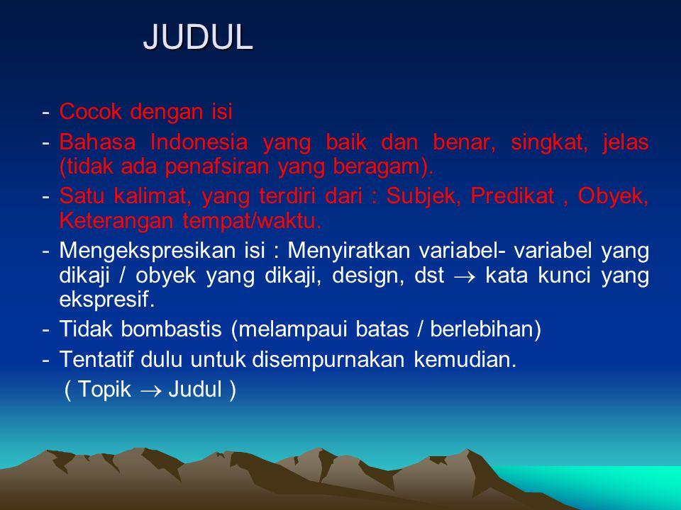 JUDUL Cocok dengan isi. Bahasa Indonesia yang baik dan benar, singkat, jelas (tidak ada penafsiran yang beragam).